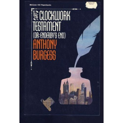 Anthony Burgess - The Clockwork Testament (Or: Enderby 's End)