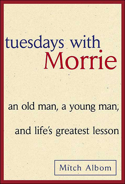 Mitch Albom - Tuesdays with Morrie: an old man, a young man, and life s greatest lesson